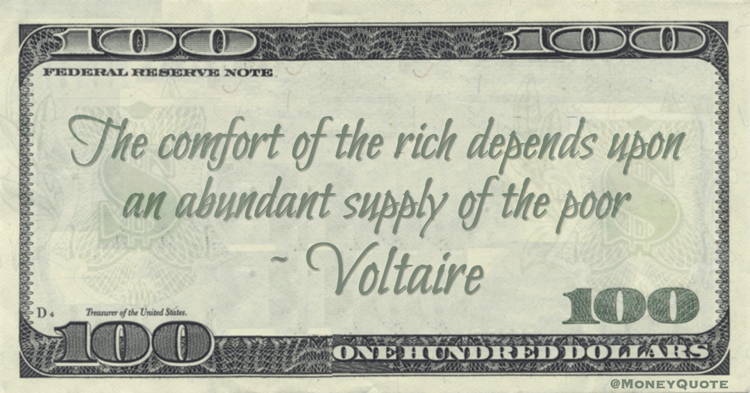 The comfort of the rich depends upon an abundant supply of the poor Quote