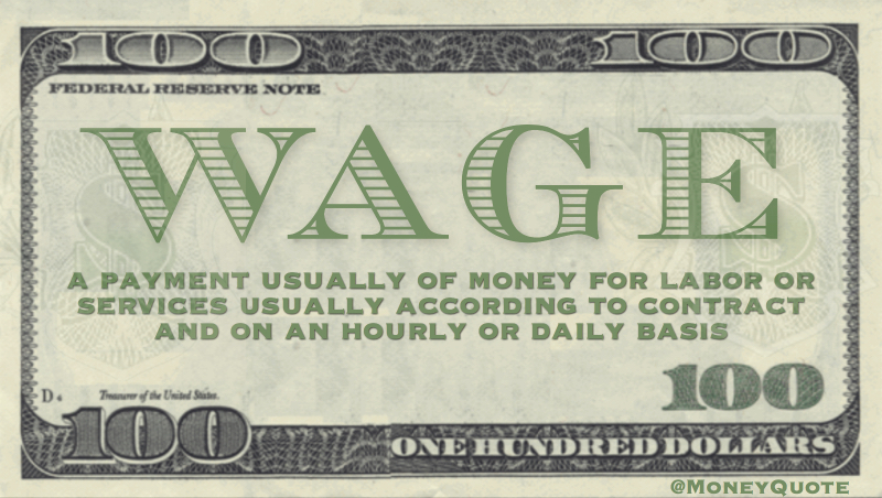 A payment usually of money for labor or services usually according to contract and on an hourly or daily basis