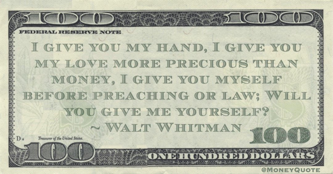 I give you my hand, I give you my love more precious than money, I give you myself before preaching or law; Will you give me yourself? Quote