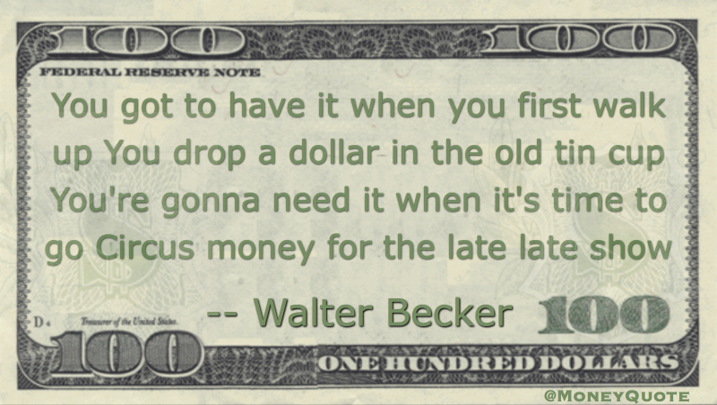 Dollar in Tin Cup, Circus Money Late Show Quote