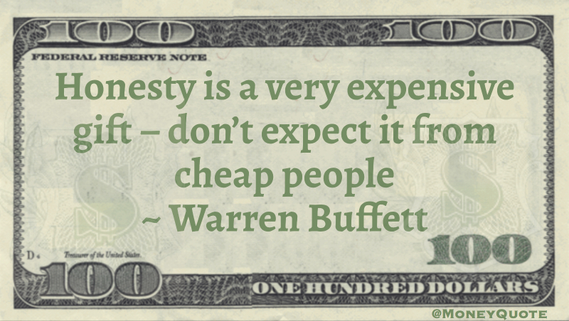 Honesty is a very Expensive gift don't expect it from Cheap People Quote