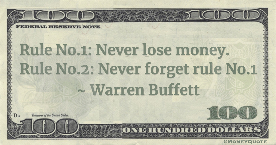 Rule No.1: Never lose money. Rule No.2: Never forget rule No.1 Quote