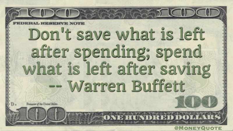 Don't save what is left after spending; spend what is left after saving Quote