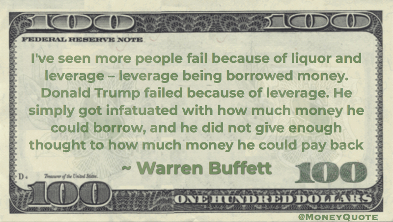 Trump Failed because of Leverage Borrowed not enough thought of how he could pay back Quote