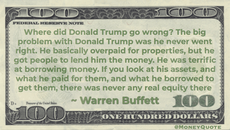 Trump Overpaid for Properties, got people to lend money, never any real Equity  Quote