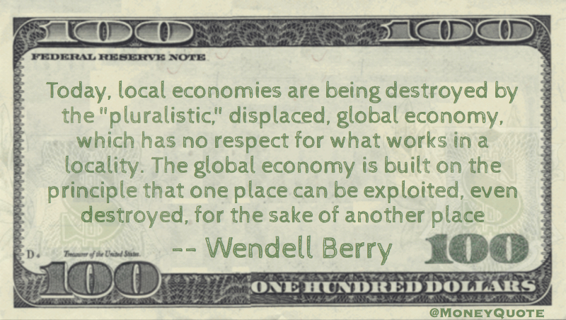 Local economies are destroyed by global - can be destroyed for the sake of another place Quote