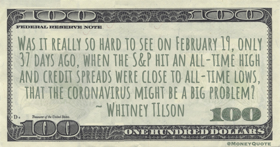 the S&P hit an all-thigh and credit spreads were close to all-time lows, that the coronavirus might be a big problem? Quote