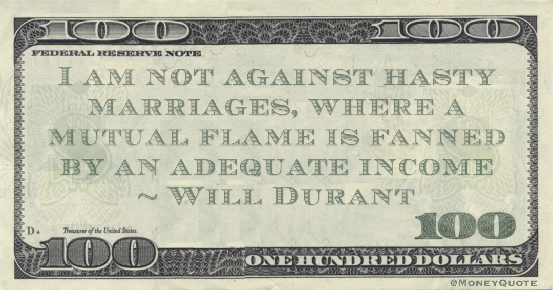 I am not against hasty marriages, where a mutual flame is fanned by an adequate income Quote