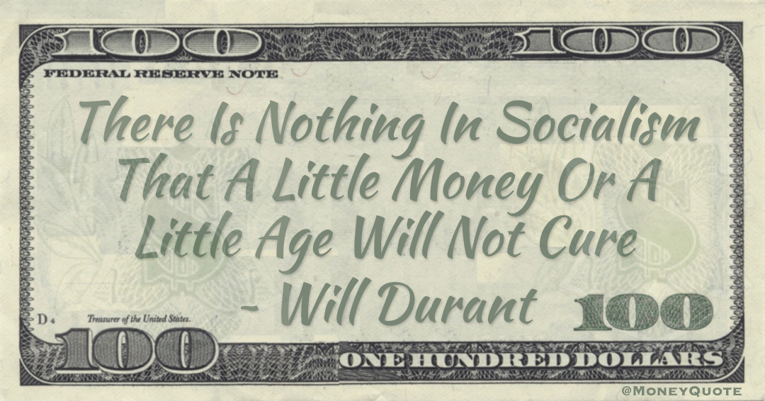 There Is Nothing In Socialism That A Little Money Or A Little Age Will Not Cure Quote