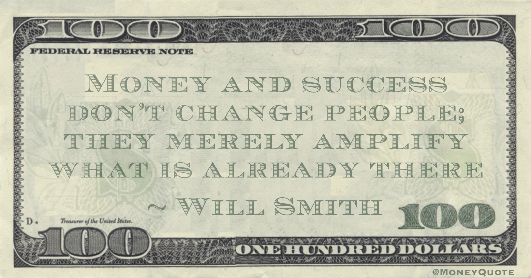 Money and success don't change people; they merely amplify what is already there Quote