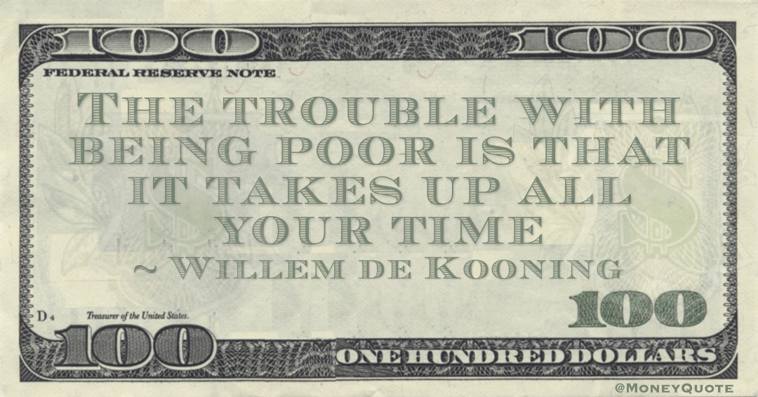 The trouble with being poor is that it takes up all your time Quote
