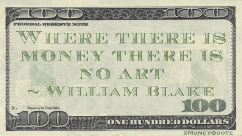 Where there is money there is no art Quote