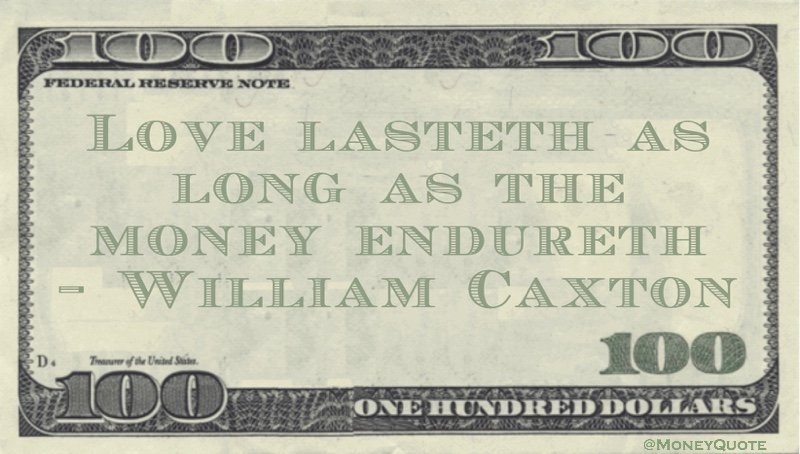 Love lasteth as long as the money endureth Quote