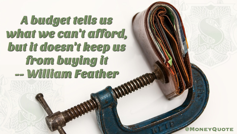 A budget tells us what we can't afford, but doesn't stop us buying it Quote