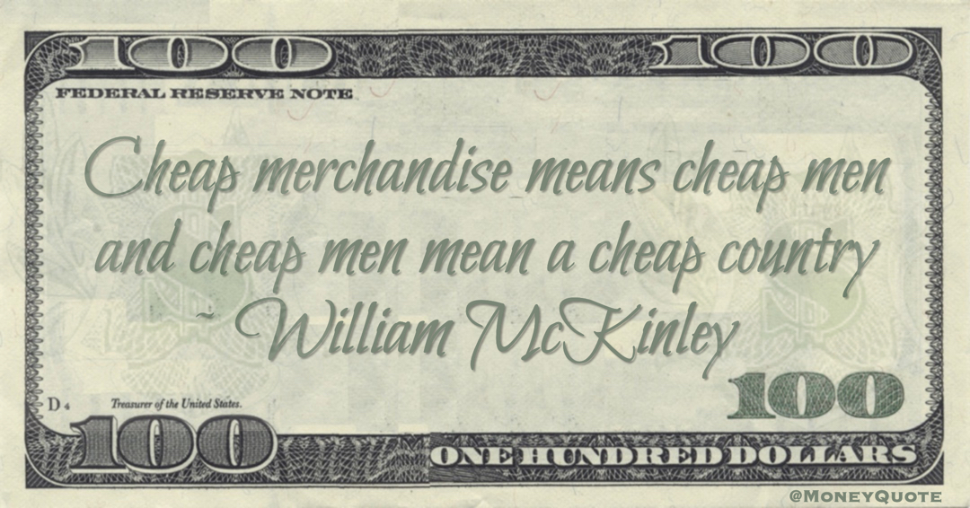 Cheap merchandise means cheap men and cheap men mean a cheap country Quote