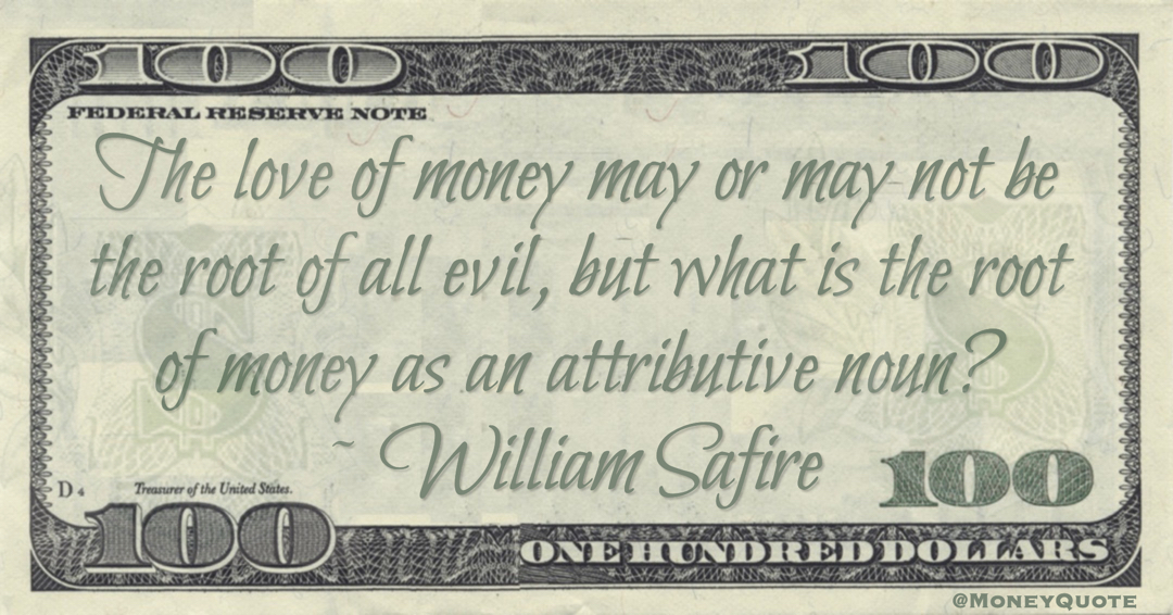 The love of money may or may not be the root of all evil, but what is the root of money as an attributive noun? Quote