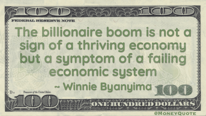 the billionaire boom is not a sign of a thriving economy but a symptom of a failing economic system Quote
