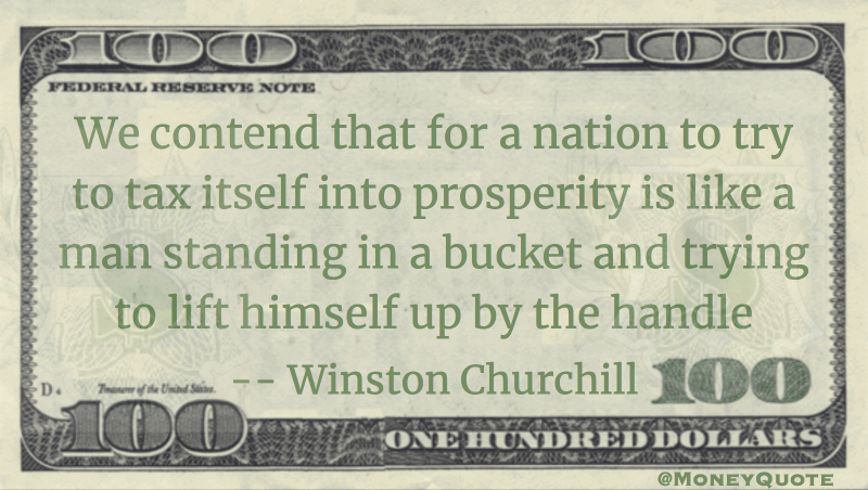 For a nation to tax itself into prosperity is like a man standing in a bucket and trying to lift himself by the handle Quote