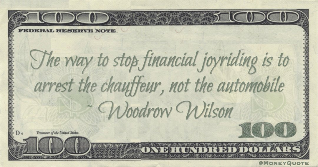 The way to stop financial joyriding is to arrest the chauffeur, not the automobile Quote