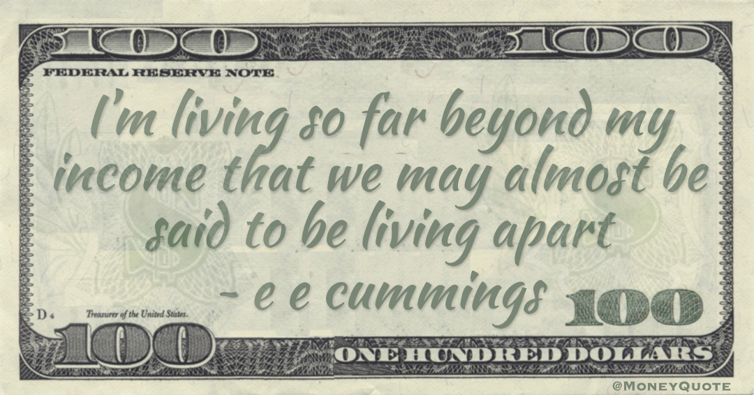 I'm living so far beyond my income that we may almost be said to be living apart Quote