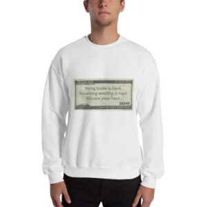 Being broke is hard. Becoming Wealthy is Hard. Choose Your Hard. sweatshirt